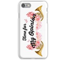 Time for My Opinion iPhone Case/Skin