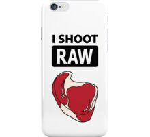 I shoot RAW (meat) iPhone Case/Skin