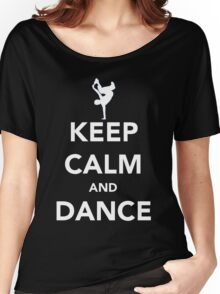 Keep Calm and Dance! - Bboy Women's Relaxed Fit T-Shirt
