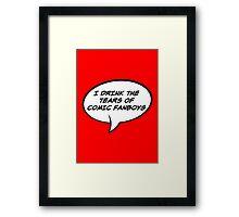 I Drink The Tears of Comic Fanboys  - Speech Bubble Edition Framed Print