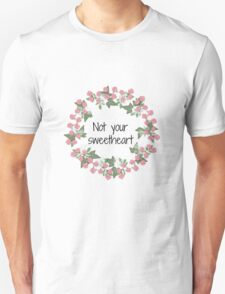 Not your sweetheart T-Shirt