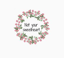 Not your sweetheart Unisex T-Shirt