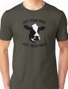 Not Your Mom, Not Your Milk Unisex T-Shirt