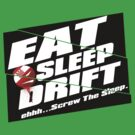 Eat, Sleep, Drift by JDMSwag