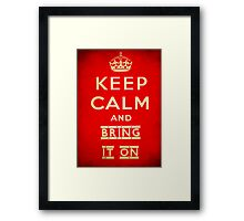 Keep calm and bring it on. Framed Print