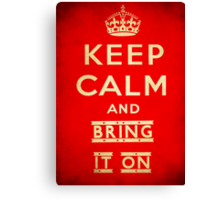 Keep calm and bring it on. Canvas Print