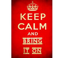Keep calm and bring it on. Photographic Print