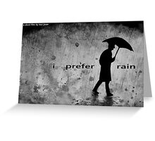 i prefer rain Greeting Card