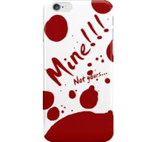 Mine!!! Not yours...Iphone Case iPhone Case/Skin