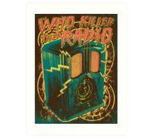 Who Killed The Radio Art Print