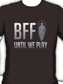 BFF - Until We Play T-Shirt