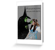 I'll get you my pretty, and your little dog too.  Greeting Card