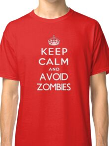 Keep calm and avoid zombies. (text only) Classic T-Shirt