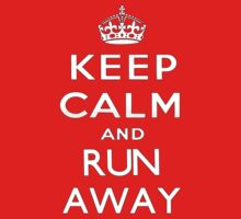 Keep calm and run away. by SixPixeldesign
