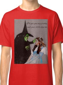 I'll get you my pretty, and your little dog too.  Classic T-Shirt