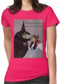 I'll get you my pretty, and your little dog too.  Womens Fitted T-Shirt