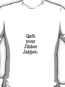 Quit your Jibber Jabber (white) T-Shirt