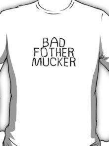 Bad Fother Mucker T-Shirt