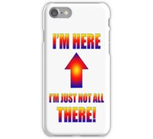 here not all there iphone iPhone Case/Skin