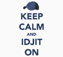 Keep Calm and Idjit On by tripinmidair