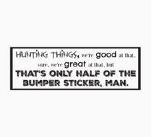 Only Half The Bumper Sticker, Man. Kids Clothes