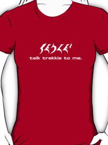 Talk Trekkie To Me. T-Shirt