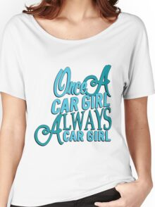 Once a car girl...  Women's Relaxed Fit T-Shirt