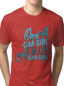 Once a car girl...  Tri-blend T-Shirt