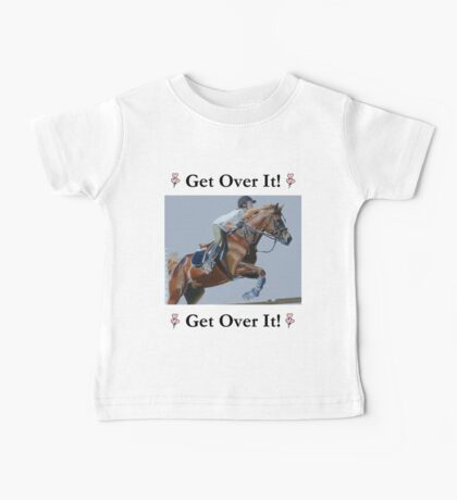 Get Over It! Horse T-Shirts & Hoodies Baby Tee