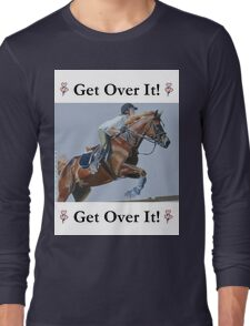 Get Over It! Horse T-Shirts & Hoodies Long Sleeve T-Shirt