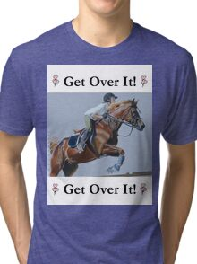 Get Over It! Horse T-Shirts & Hoodies Tri-blend T-Shirt