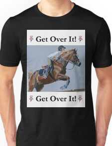 Get Over It! Horse T-Shirts & Hoodies Unisex T-Shirt