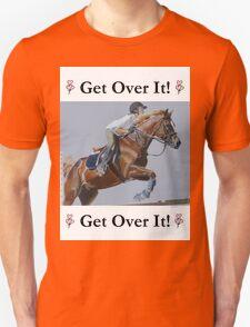 Get Over It! Horse T-Shirts & Hoodies Unisex T-Shirt