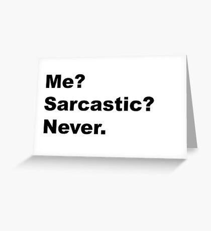 Sarcastic Greeting Card