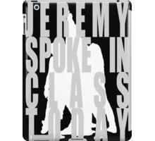Jeremy Spoke in Class iPad Case/Skin