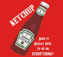Ketchup...WHY? by HighDesign