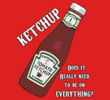 Ketchup .... WHY? 2.0 by HighDesign