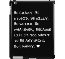 Be Crazy, Be Silly, Be Happy iPad Case/Skin