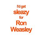 I&#x27;d get sleazy for ron weasley - iphone case by Kate Bloomfield