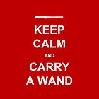 keep calm and carry a wand by Kate Bloomfield