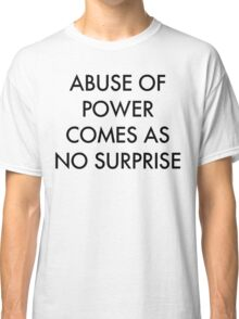 Abuse of Power Comes as No Surprise Classic T-Shirt