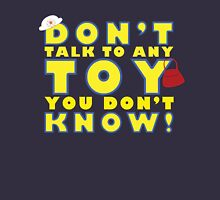 Don't talk to any toy you don't know! T-Shirt