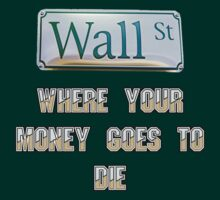 Wall Street (Where your money goes to die!) by marinasinger