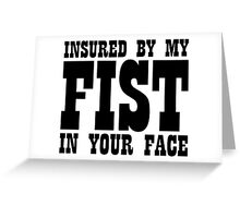 Insured By My Fist In Your Face Greeting Card