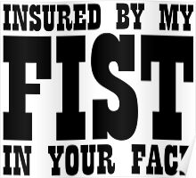 Insured By My Fist In Your Face Poster