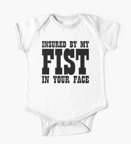 Insured By My Fist In Your Face One Piece - Short Sleeve