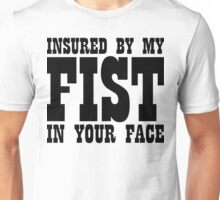 Insured By My Fist In Your Face Unisex T-Shirt