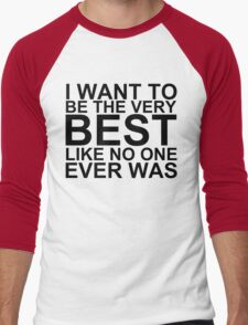 I Want To Be The Very Best, Like No One Ever Was (Pokemon) Men's Baseball ¾ T-Shirt