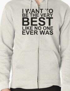 I Want To Be The Very Best, Like No One Ever Was (Pokemon) Zipped Hoodie