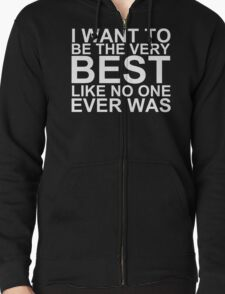 I Want To Be The Very Best, Like No One Ever Was (Pokemon) (Reversed Colours) Zipped Hoodie